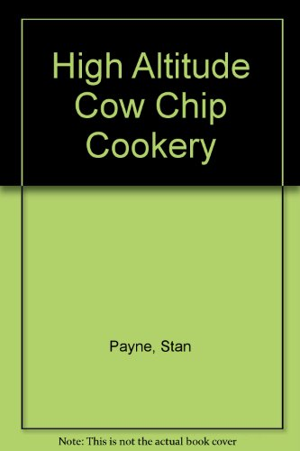 High Altitude Cow Chip Cookery - High Altitude Chip