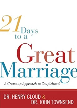 21 Days to a Great Marriage: A Grownup Approach to Couplehood by [Cloud, Henry, Townsend, John]