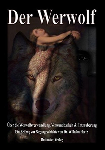 Der Werwolf - Über die Werwolfsverwandlung, Verwundbarkeit & Entzauberung