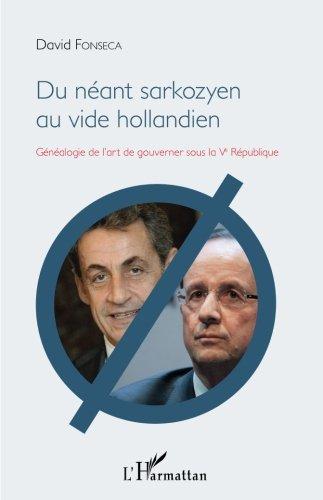 Du nant sarkozyen au vide hollandien: Gnalogie de l'art de gouverner sous la Ve Rpublique (French Edition)