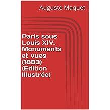 Paris sous Louis XIV. Monuments et vues (1883)  (Edition Illustrée) (French Edition)