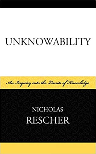 Unknowability: An Inquiry Into the Limits of Knowledge