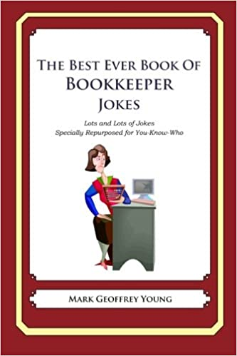 Book The Best Ever Book of Bookkeeper Jokes: Lots and Lots of Jokes Specially Repurposed for You-Know-Who