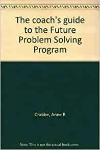 problem solving and crabbe Anne b crabbe the future problem solving program students learn to think creatively and to communicate effectively as they develop proposed solutions to world problems.