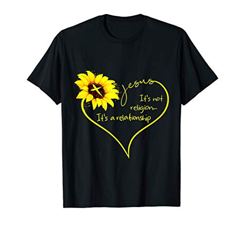 It's Not A Religion It's A Relationship Sunflower TShirt