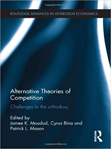 Book Alternative Theories of Competition: Challenges to the Orthodoxy (Routledge Advances in Heterodox Economics)
