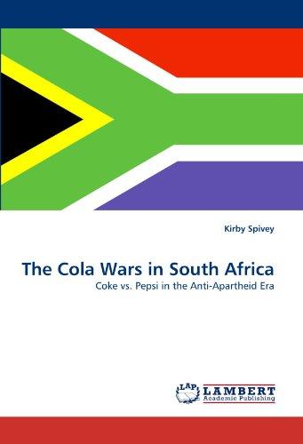 The Cola Wars in South Africa: Coke vs. Pepsi in the Anti-Apartheid Era