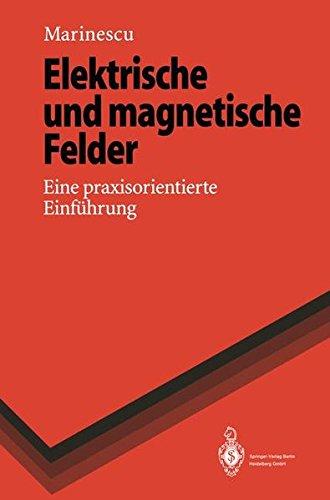 Elektrische und magnetische Felder: Eine praxisorientierte Einf??hrung (Springer-Lehrbuch)