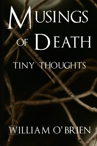 Read Online Musings of Death - Tiny Thoughts: A collection of tiny thoughts to contemplate - spiritual philosophy (Volume 5) PDF