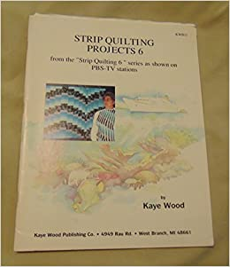 Book Strip Quilting Projects: Quick Strip Quilting from the Pbs-TV Series 6 Strip Quilting by Kaye Wood