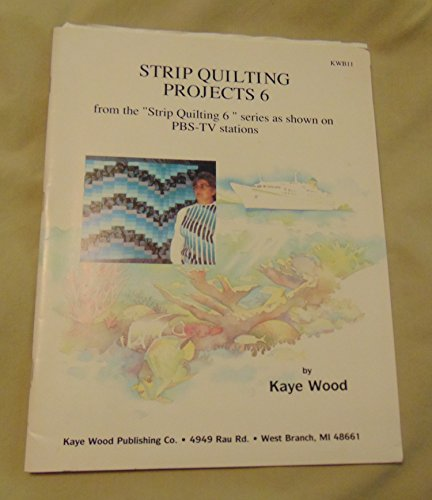 Strip Quilting Projects: Quick Strip Quilting from the Pbs-TV Series 6 Strip Quilting by Kaye Wood