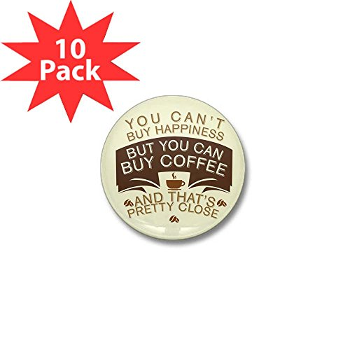 Mini Button (10 Pack) You Can't Buy Happiness Buy Coffee