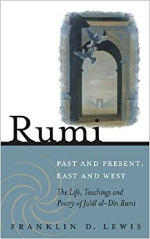 Book Rumi - Past and Present, East and West: The Life, Teachings, and Poetry of Jal?l al-Din Rumi by Franklin D. Lewis (2007-11-01)