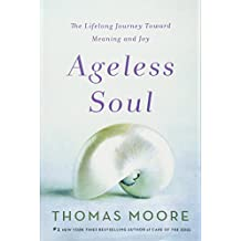 Ageless Soul: The Lifelong Journey Toward Meaning and Joy