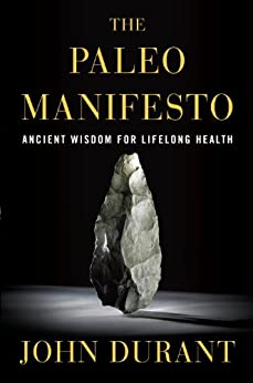 The Paleo Manifesto: Ancient Wisdom for Lifelong Health por [Durant, John]