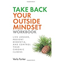 Take Back Your Outside Mindset Workbook: Live Longer, Prevent Dementia, And Control...