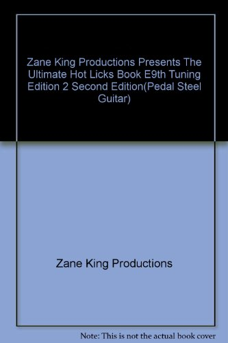 Zane King Productions Presents The Ultimate Hot Licks Book E9th Tuning Edition 2 Second Edition(Pedal Steel Guitar)
