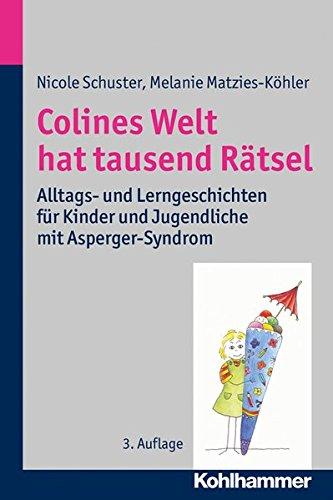 Colines Welt hat tausend Rätsel: Alltags- und Lerngeschichten für Kinder und Jugendliche mit Asperger-Syndrom