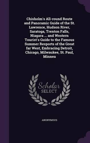 Download Chisholm's All-round Route and Panoramic Guide of the St. Lawrence, Hudson River, Saratoga, Trenton Falls, Niagara ... and Western Tourist's Guide to ... Detroit, Chicago, Milwaukee, St. Paul, Minnea pdf epub