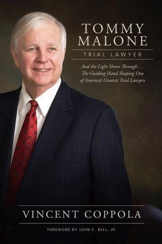Tommy Malone, Trial Lawyer: And the Light Shone Through...The Guiding Hand Shaping One of America's Greatest Trial Lawyers cover
