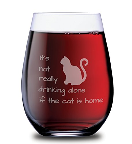 Sips N Giggles - It's not really drinking alone if the cat is home stemless wine glass, 15 oz.(cat) - Laser Etched (Dog also available!)