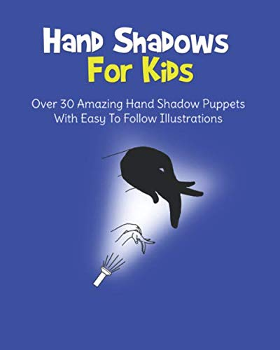 - Hand Shadows For Kids: Over 30 Amazing Hand Shadow Puppets With Easy To Follow Illustrations