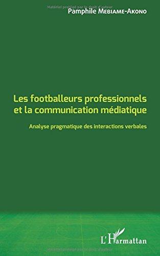 Download Les footballeurs professionnels et la communication médiatique: Analyse pragmatique des interactions verbales (French Edition) pdf epub