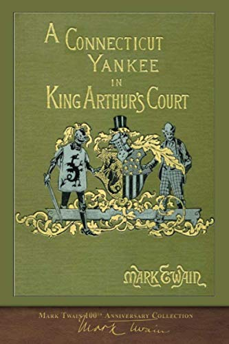 A Connecticut Yankee in King Arthur's Court: 100th Anniversary Collection (King Of The Court)