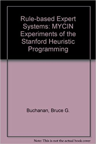 Rule Based Expert Systems: The Mycin Experiments of the Stanford Heuristic Programming Project (The Addison-Wesley series in artificial intelligence)