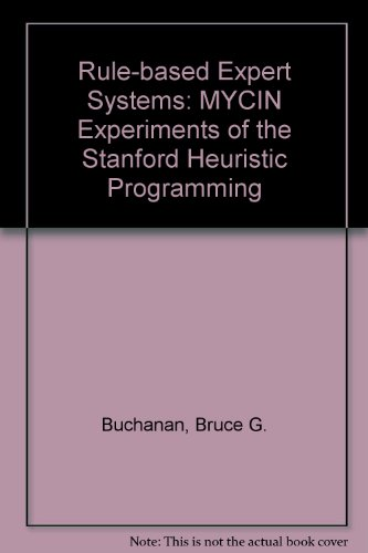 Rule Based Expert Systems: The Mycin Experiments of the Stanford Heuristic Programming Project (The Addison-Wesley serie