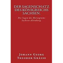 Der Sagenschatz des Königreichs Sachsen.: Originalausgabe von 1874 (German Edition)