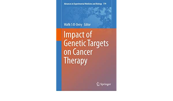 Impact of Genetic Targets on Cancer Therapy: 779 (Advances in Experimental Medicine and Biology)