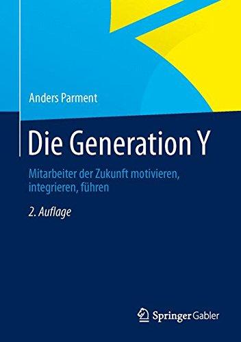 Die Generation Y: Mitarbeiter der Zukunft motivieren, integrieren, führen Gebundenes Buch – 10. Oktober 2013 Anders Parment führen Gabler Verlag 3834946214