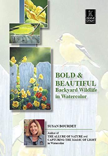 (Bold & Beautiful, Backyard Wildlife in Watercolor by Susan Bourdet.)