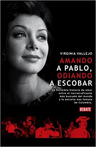 Amando a Pablo, odiando a Escobar / Loving Pablo, Hating Escobar (Spanish Edition): Virginia Vallejo: 9788483067864: Amazon.com: Books