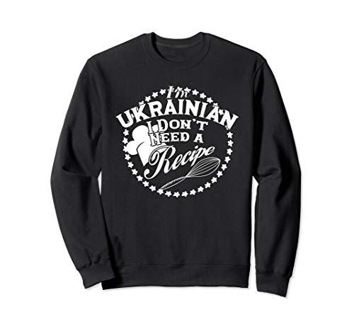 Funny I Don't Need a Recipe I'm Ukrainian Cuisine Babushka Sweatshirt