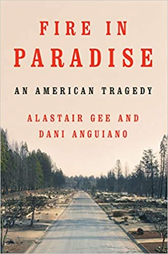 Fire in Paradise: An American Tragedy: Alastair Gee, Dani Anguiano ...