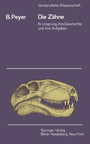 Die Z????hne: Ihr Ursprung, ihre Geschichte und ihre Aufgabe (Verst????ndliche Wissenschaft) (German Edition) by B. Peyer (2013-10-04)