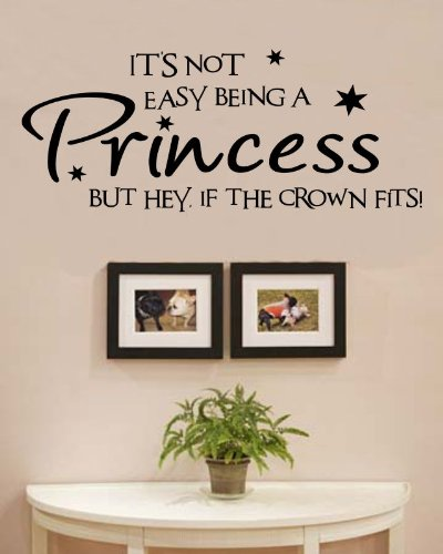 It's not Easy Being a Princess but Hey if The Crown fits! Vinyl Wall Decals Quotes Sayings Words Art Decor Lettering Vinyl Wall Art Inspirational Uplifting