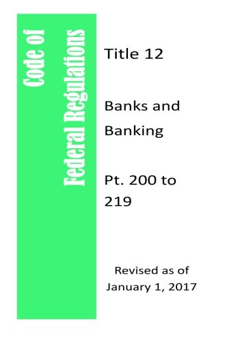 Read Online Code Of Federal Regulations Title 12, Banks and Banking,  Pt. 200 to 209,  Revised as of January 1, 2017 ebook