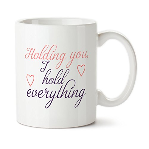 Coffee Mug  Holding You I Hold Everything  Happy Valentines Day  Valentine Gift  Heart  Anniversary Gift  Valentines Day Gift  11Oz  15Oz  Gift