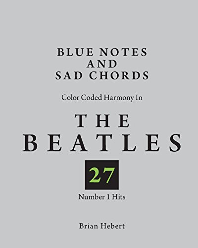 Beatles Color - Blue Notes and Sad Chords: Color Coded Harmony in the Beatles 27 Number 1 Hits
