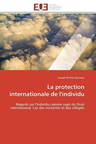 La protection internationale de l'individu: Regards sur l'individu comme sujet du Droit international: Cas des minorités et des réfugiés (Omn.Univ.Europ.)