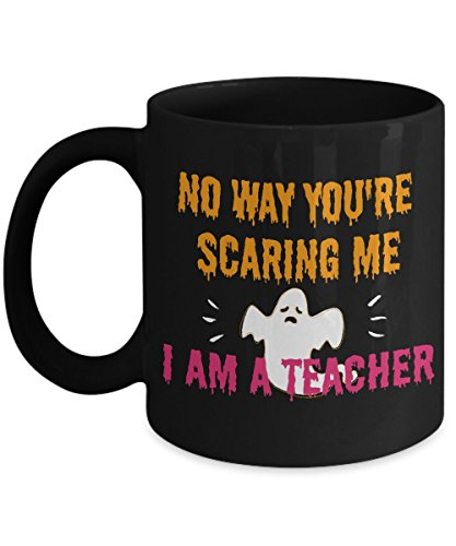 Funny Halloween Ceramic Coffee Mug Best Teachers Gift - Cute No Way You're Scaring Me I Am a Teacher]()