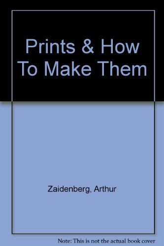 Prints And How To Make Them: Graphic Arts For The Beginner