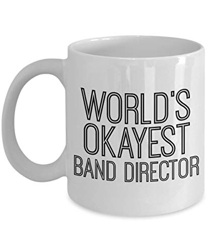 Worlds Okayest Band Director - Funny Mug High School Music Teacher Jazz Marching Pep Glee Musical Theater - Gag Gift Idea For Him Her Birthday Christm