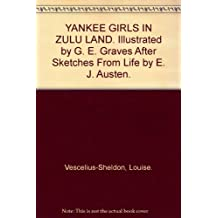 YANKEE GIRLS IN ZULU LAND. Illustrated by G. E. Graves After Sketches From Life by E. J. Austen.