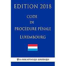 Code de procédure pénale du Luxembourg - Edition 2018 (French Edition)