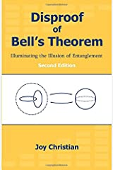 Disproof of Bell's Theorem: Illuminating the Illusion of Entanglement, Second Edition Paperback