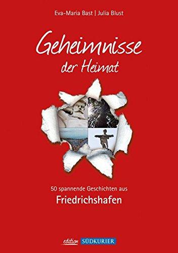 Friedrichshafen; Geheimnisse der Heimat: 50 spannende Geschichten aus Friedrichshafen